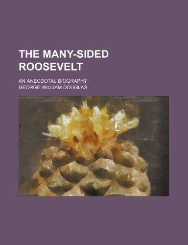 9780217040839: The many-sided Roosevelt; an anecdotal biography