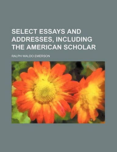 select essays and addresses including the american  9780217046084 select essays and addresses including the american scholar
