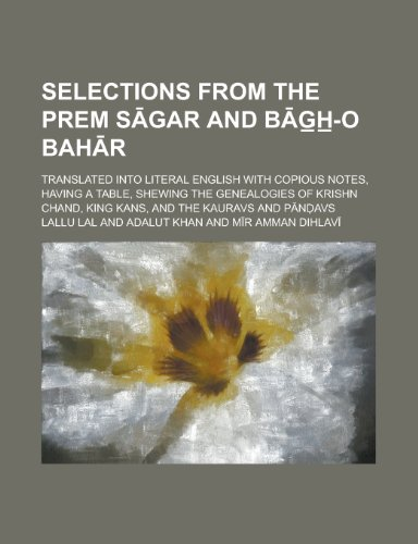 9780217046800: Selections from the Prem S?gar and G?h?-O Bah?r; Translated Into Literal English with Copious Notes, Having a Table, Shewing the Genealogies