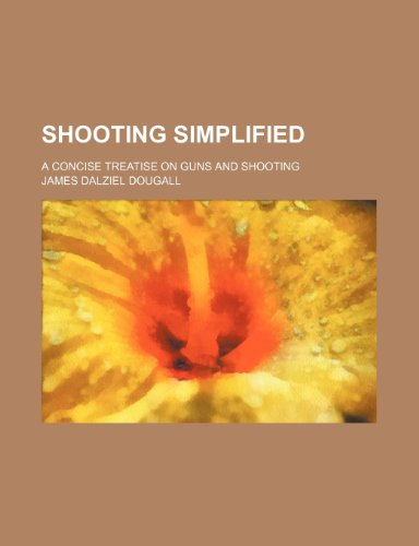 9780217048132: Shooting Simplified; A Concise Treatise on Guns and Shooting