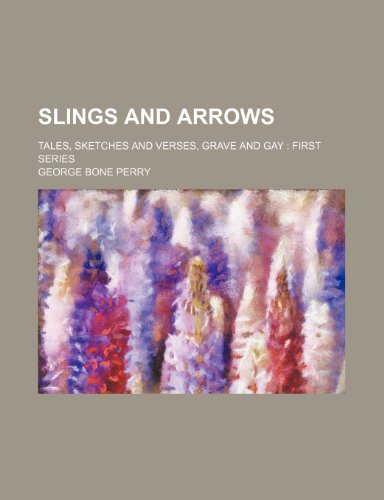 9780217048484: Slings and Arrows; Tales, Sketches and Verses, Grave and Gay First Series
