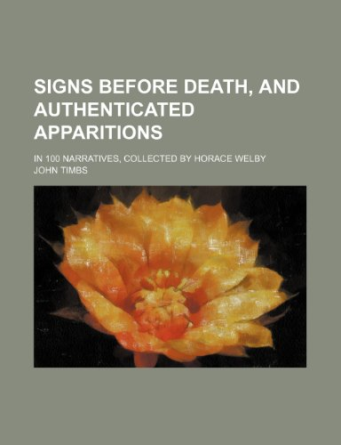 9780217049436: Signs Before Death, and Authenticated Apparitions; In 100 Narratives, Collected by Horace Welby
