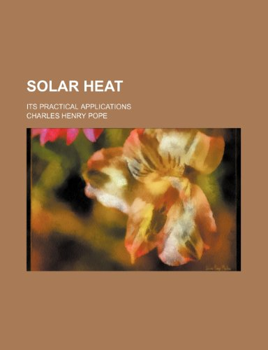 9780217051033: Solar Heat; Its Practical Applications