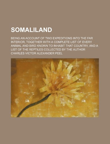 9780217051309: Somaliland; Being an Account of Two Expeditions Into the Far Interior, Together With a Complete List of Every Animal and Bird Known to Inhabit That ... List of the Reptiles Collected by the Author