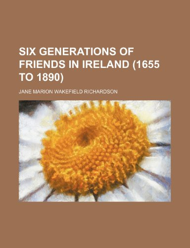 9780217051330: Six Generations of Friends in Ireland (1655 to 1890)