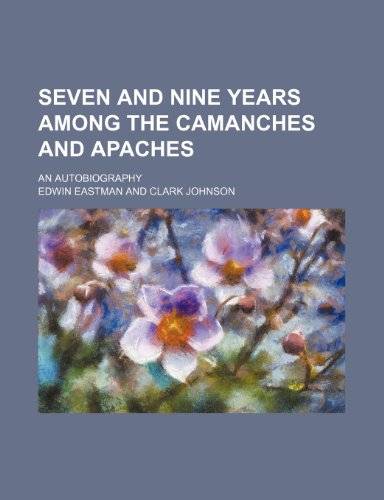 9780217052443: Seven and nine years among the Camanches and Apaches; an autobiography