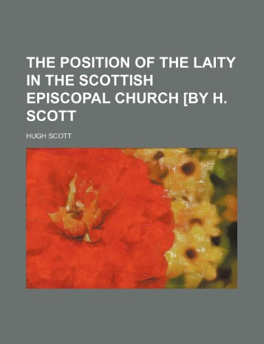 The Position of the Laity in the Scottish Episcopal Church [By H. Scott (0217053351) by Hugh Scott
