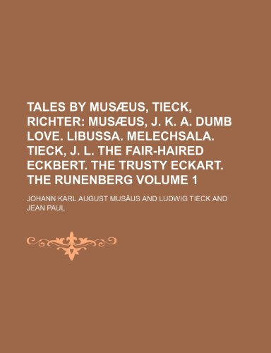 9780217057639: Tales by Musæus, Tieck, Richter Volume 1;  Musæus, J. K. A. Dumb love. Libussa. Melechsala. Tieck, J. L. The fair-haired Eckbert. The trusty Eckart. The Runenberg