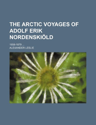 9780217063784: The Arctic voyages of Adolf Erik Nordenskiöld; 1858-1879