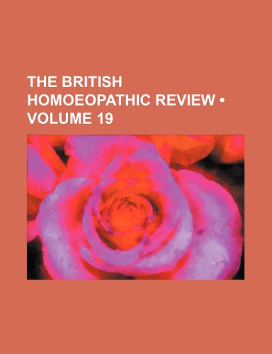 9780217067249: The British Homoeopathic Review (Volume 19)