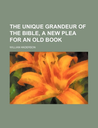 The unique grandeur of the Bible, a new plea for an old book (0217068081) by William Anderson