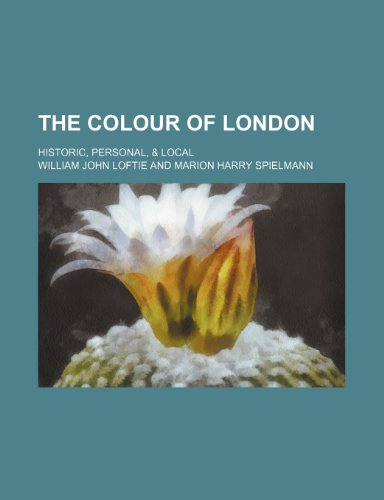 9780217072427: The Colour of London; Historic, Personal, & Local