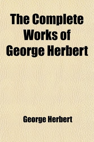 The Complete Works of George Herbert; And the Satires and Psalms of Bishop Hall (9780217073080) by George Herbert