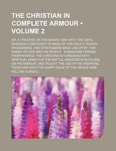 The Christian in Complete Armour (Volume 2); Or, a Treatise on the Saints' War with the Devil, Wherein a Discovery Is Made of the Policy, Power, Wicke (0217073204) by William Gurnall