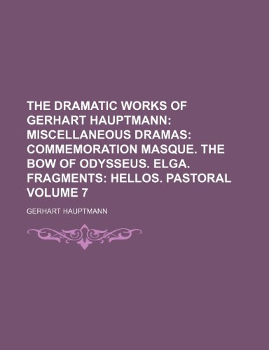 Dramatic Works of Gerhart Hauptmann Volume 7: Gerhart Hauptmann