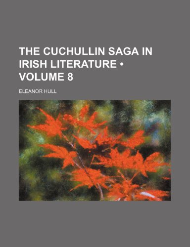 9780217077569: The Cuchullin Saga in Irish Literature
