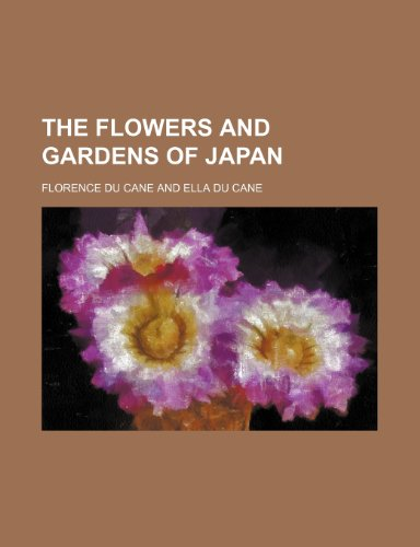 The Flowers and Gardens of Japan: Florence Du Cane