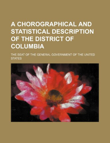 9780217082310: A chorographical and statistical description of the District of Columbia; the seat of the general government of the United States