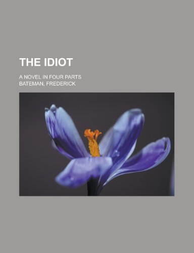 9780217087896: The Idiot; A Novel in Four Parts
