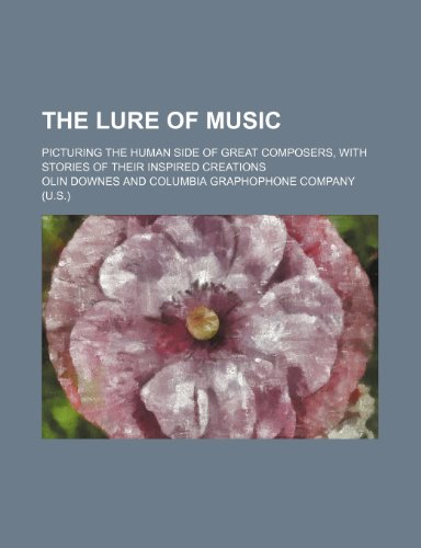 9780217090421: The lure of music; picturing the human side of great composers, with stories of their inspired creations