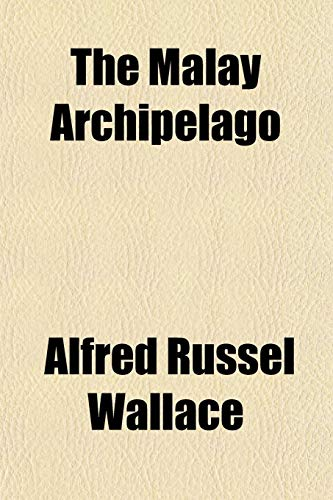 The Malay Archipelago: Wallace, Alfred Russell