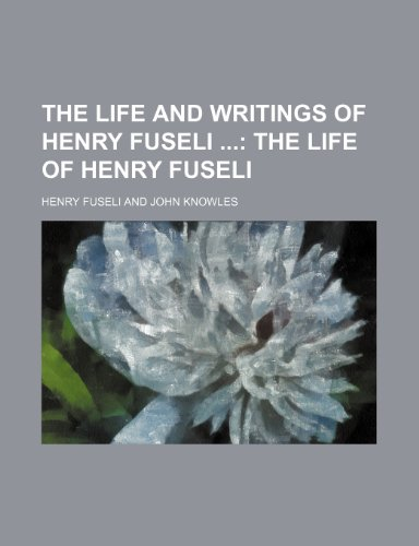 9780217092050: The Life and Writings of Henry Fuseli (Volume 1); The Life of Henry Fuseli