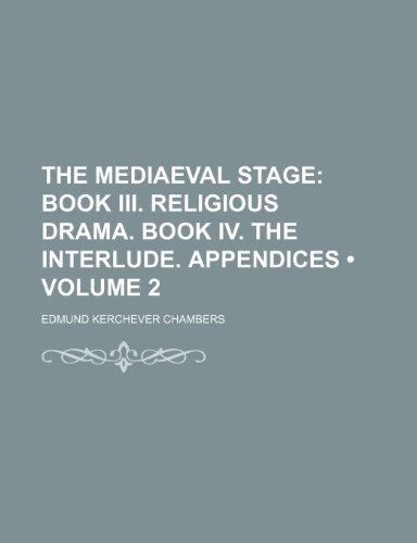 9780217092753: The Mediaeval Stage (Volume 2); Book Iii. Religious Drama. Book Iv. the Interlude. Appendices