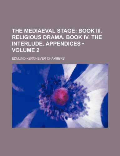 9780217092791: The Mediaeval Stage (Volume 2); Book Iii. Religious Drama. Book Iv. the Interlude. Appendices
