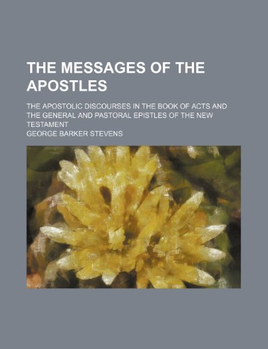 9780217094313: The Messages of the Apostles; The Apostolic Discourses in the Book of Acts and the General and Pastoral Epistles of the New Testament