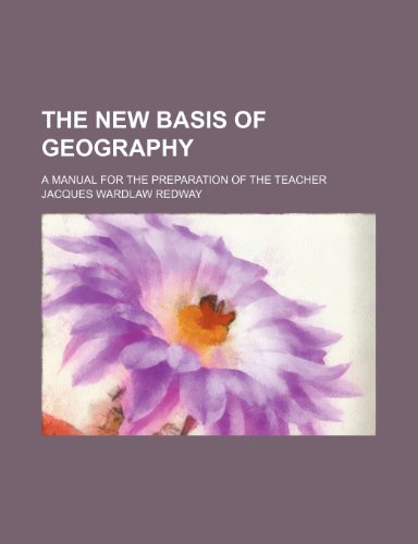 9780217094856: The New Basis of Geography; A Manual for the Preparation of the Teacher