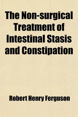 9780217098113: The Non-Surgical Treatment of Intestinal Stasis and Constipation