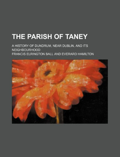 9780217101240: The Parish of Taney; A History of Dundrum, Near Dublin, and Its Neighbourhood