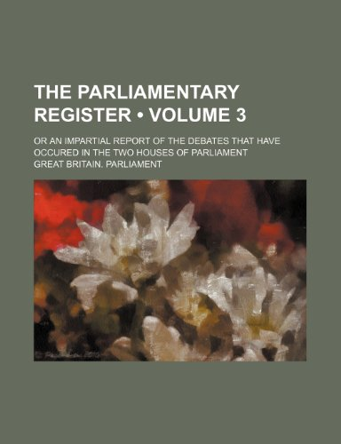 9780217101530: The Parliamentary Register (Volume 3); Or an Impartial Report of the Debates That Have Occured in the Two Houses of Parliament