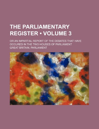 9780217101561: The Parliamentary Register (Volume 3); Or an Impartial Report of the Debates That Have Occured in the Two Houses of Parliament