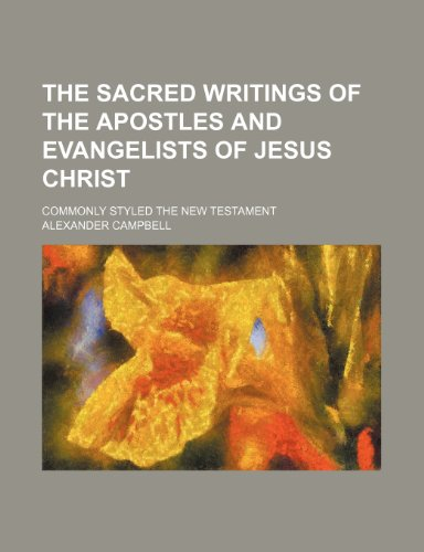 9780217102223: The sacred writings of the apostles and evangelists of Jesus Christ; commonly styled the New Testament
