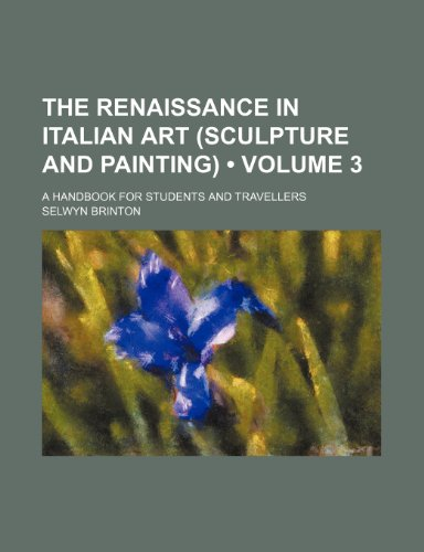 9780217103084: The Renaissance in Italian Art (Sculpture and Painting) (Volume 3); A Handbook for Students and Travellers