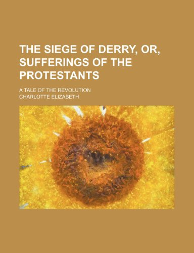 The siege of Derry, or, Sufferings of the Protestants; a tale of the revolution (021710570X) by Elizabeth, Charlotte