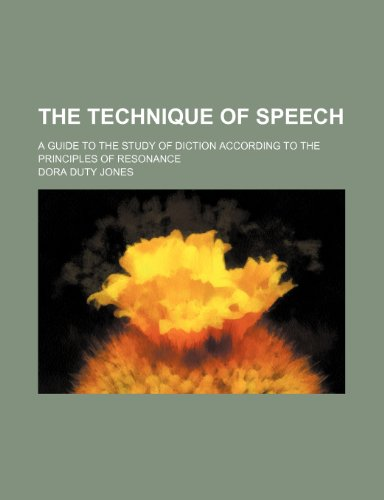 9780217108799: The technique of speech; a guide to the study of diction according to the principles of resonance
