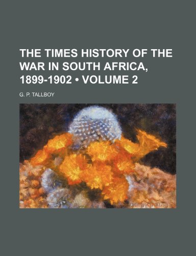 9780217109598: The Times History of the War in South Africa, 1899-1902 (Volume 2)