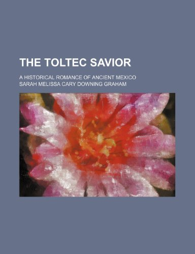 9780217109666: The Toltec Savior; A Historical Romance of Ancient Mexico