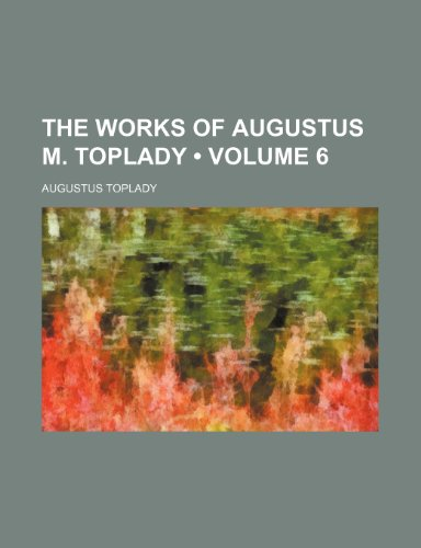 9780217112093: The Works of Augustus M. Toplady (Volume 6)