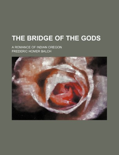 9780217113564: The bridge of the gods; a romance of Indian Oregon