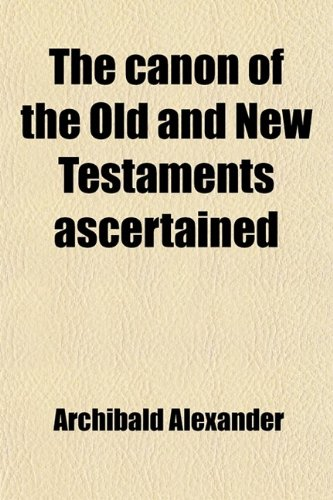 9780217113892: The Canon of the Old and New Testaments Ascertained; Or, the Bible Complete, Without the Apocrypha & Unwritten Traditions