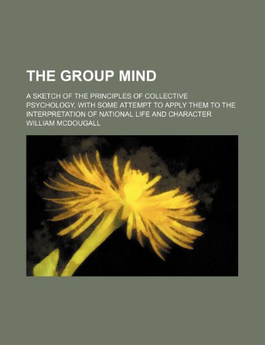 9780217116138: The Group Mind; A Sketch of the Principles of Collective Psychology, With Some Attempt to Apply Them to the Interpretation of National Life and Character