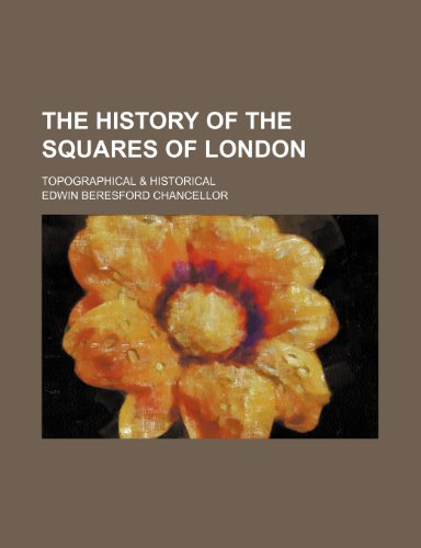 9780217116329: The History of the Squares of London; Topographical & Historical