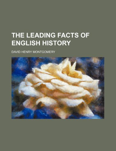 9780217120906: The leading facts of English history