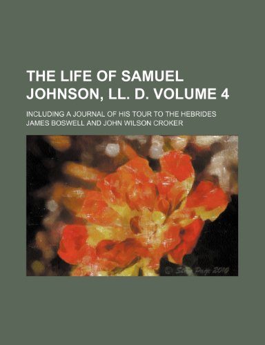 9780217128766: The life of Samuel Johnson, LL. D; including a journal of his tour to the Hebrides Volume 4