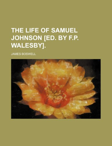 The Life of Samuel Johnson [Ed. by F.p. Walesby]. (0217128866) by James Boswell