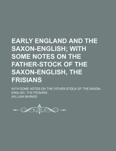 9780217136617: Early England and the Saxon-English; With Some Notes on the Father-Stock of the Saxon-English, the Frisians. With Some Notes on the Father-Stock of the Saxon-English, the Frisians