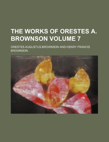 9780217137799: The works of Orestes A. Brownson Volume 7